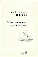 Stéphane Hessel - Ô Ma Mémoire la poésie, ma nécessité.