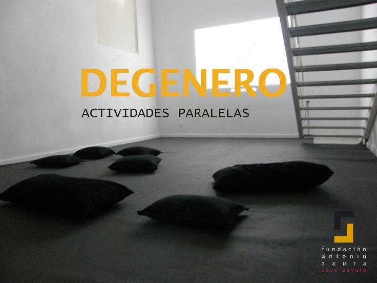 Del 8 al 30 de mayo de 2015: Programación de actividades paralelas a la exposición DEGENERO en la Sala experimental de Casa Zavala. Fundación Antonio Saura.
