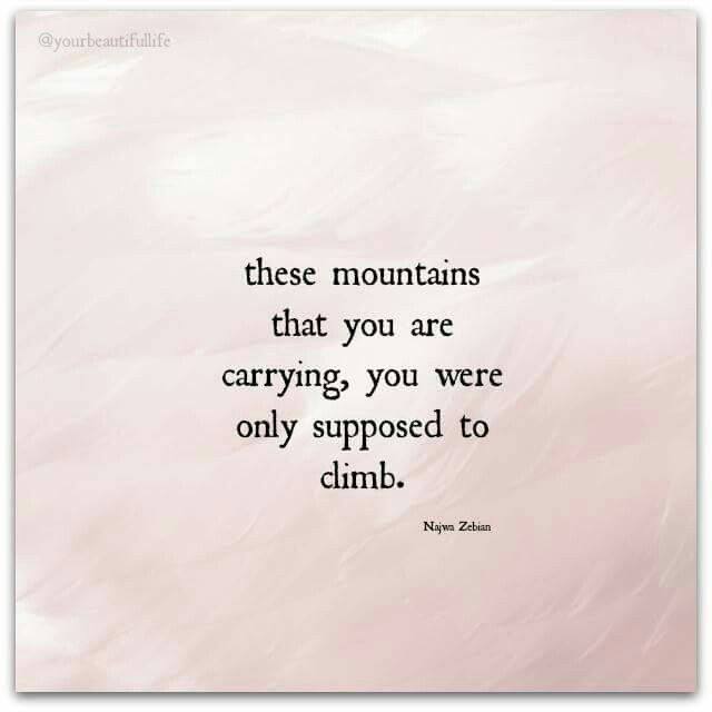 I need to stop carrying and get back to climbing. Too many mountains all at once, they're all blending together and I can't do it anymore. Climb, don't carry.