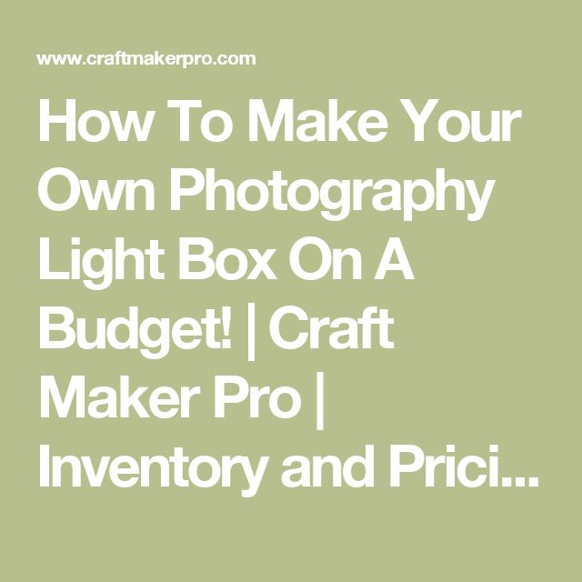 How To Make Your Own Photography Light Box On A Budget!   Craft Maker Pro   Inventory and Pricing Craft Software
