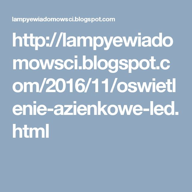 http://lampyewiadomowsci.blogspot.com/2016/11/oswietlenie-azienkowe-led.html