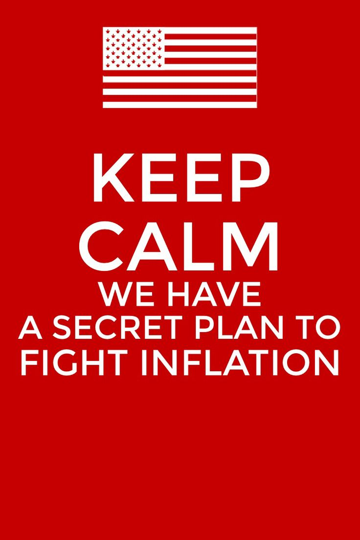 keep calm we have a secret plan to fight inflation; the west wing,celestial navigation;  bwiefing...