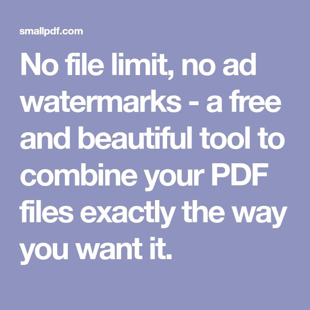 No file limit, no ad watermarks - a free and beautiful tool to combine your PDF files exactly the way you want it.