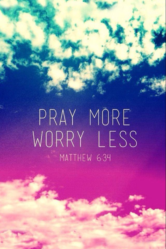 Pray more, worry less.