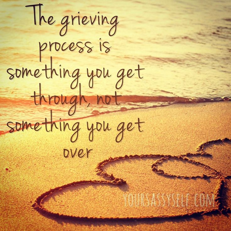 The grieving process is something you get through, not something you get over - YourSassySelf.com