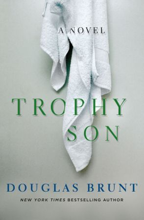 5/30/2017  TROPHY SON  ---Douglas Brunt ---A compelling, provocative novel about a father, his son, and the cost of early excellence in our achievement-obsessed society.  The third novel by New York Times bestselling author Douglas Brunt, Trophy Son tells the story of tennis prodigy Anton Stratis, from an isolated childhood of grueling practice under the eye of his obsessed father, to his dramatic rise through the intensely competitive world of professional tennis.