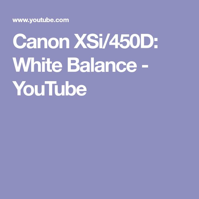 Canon XSi/450D: White Balance - YouTube