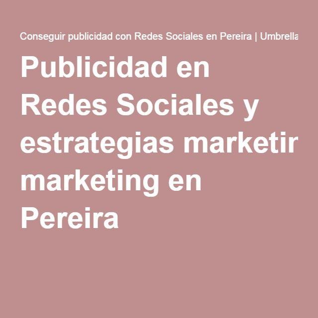 Publicidad en Redes Sociales y estrategias marketing en Pereira