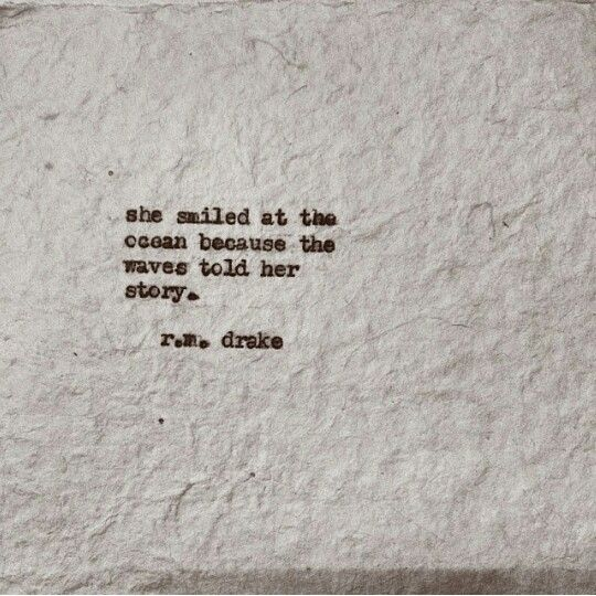 She Smiled At The Ocean Because The Waves Told Her Story R M Drake Word Pinterest