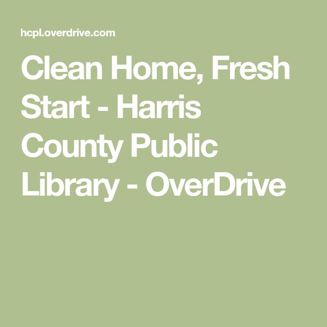 Clean Home, Fresh Start - Harris County Public Library - OverDrive