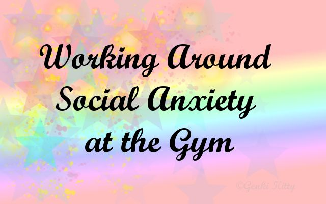 Working around Social Anxiety at the Gym