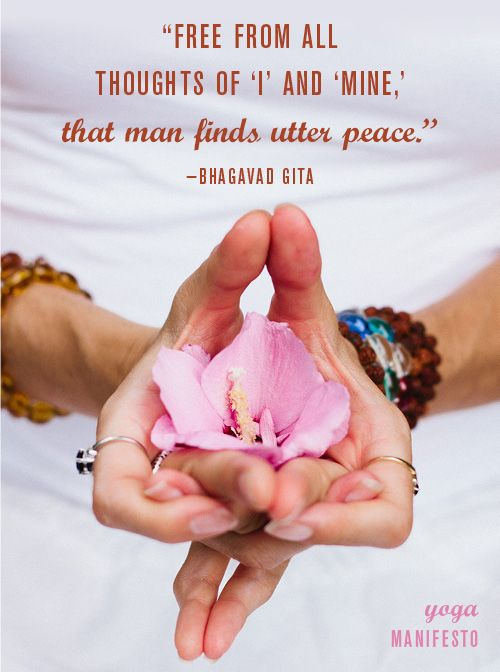 """Free from all thoughts of  of ""I"" and ""mine"", that man finds utter peace."" Bhagavad Gita Photography by Cara Brostrom. Design by Allison Meierding."