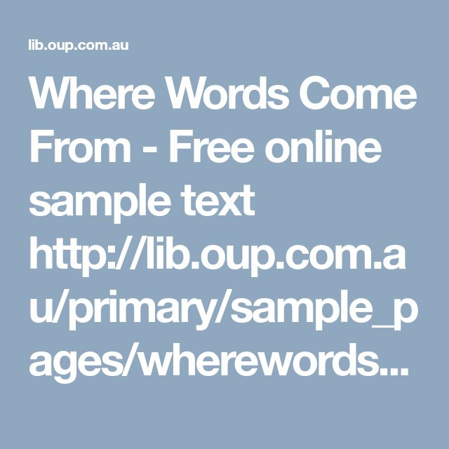 Where Words Come From - Free online sample text http://lib.oup.com.au/primary/sample_pages/wherewordscomefrom/index.html