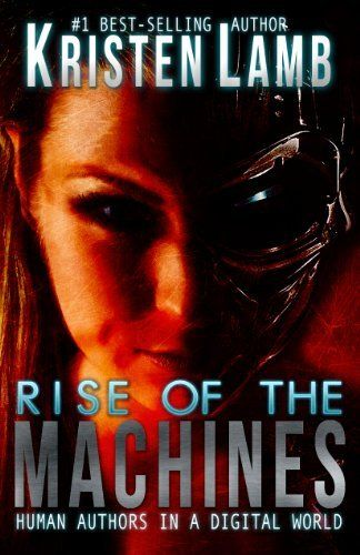 Rise of the Machines: Human Authors in a Digital World by Kristen Lamb, http://amzn.to/1Dv6kpV #IndieAuthors #BookMarketing