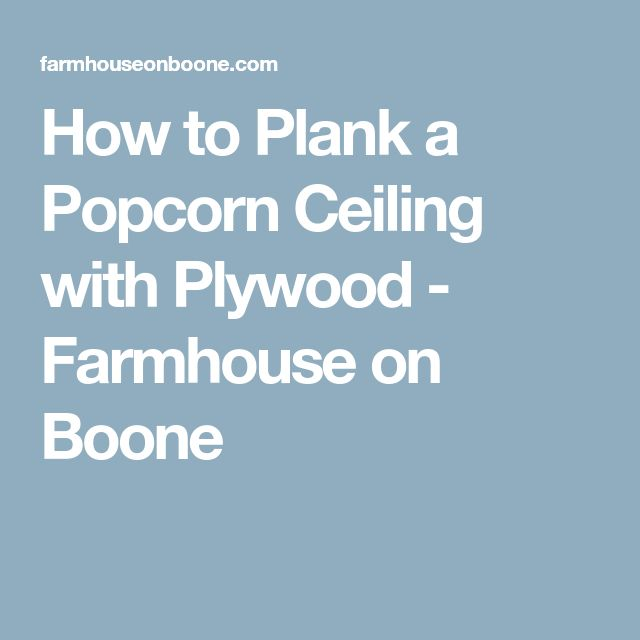 How to Plank a Popcorn Ceiling with Plywood - Farmhouse on Boone