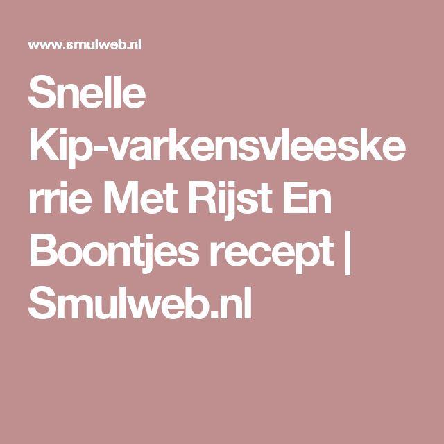 Snelle Kip-varkensvleeskerrie Met Rijst En Boontjes recept | Smulweb.nl