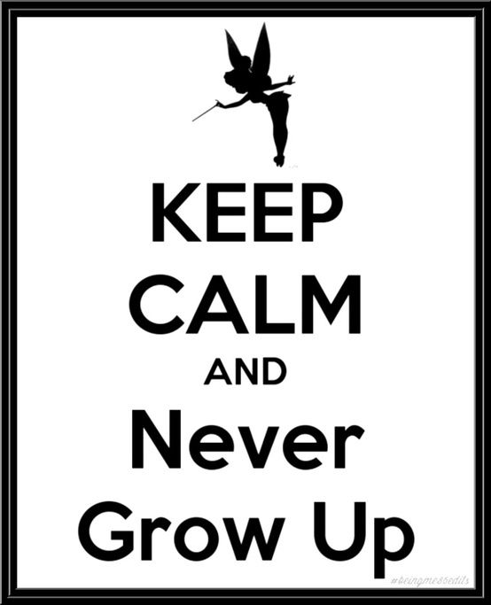Peter Pan is right!  This is the best keep calm sign I've seen yet! Never grow up!!!!!