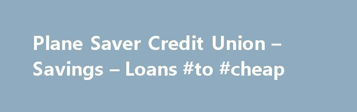 Plane Saver Credit Union – Savings – Loans #to #cheap http://cheap.remmont.com/plane-saver-credit-union-savings-loans-to-cheap/  #plane discounts # 1. My Credit Profile is People with excellent credit have usually been at the same address for a long period of time and are registered on the electoral roll. You will have a perfect and long standing credit history showing loan, credit card or mortgage repayments and have no CCJs, defaults or…
