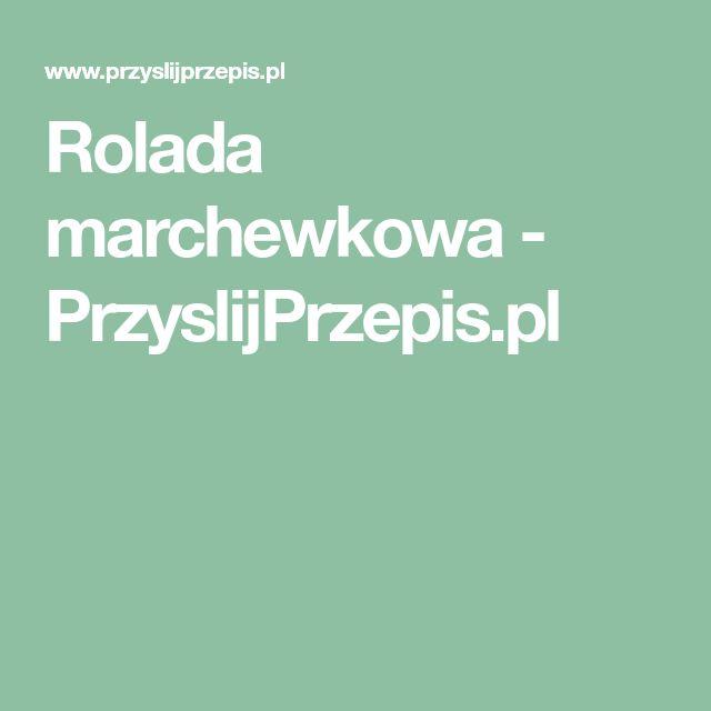 Rolada marchewkowa - PrzyslijPrzepis.pl