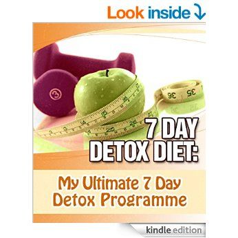 7 Day Detox Diet: My Ultimate 7 Day Detox Programme eBook: My Weight Loss Dream: Amazon.co.uk: Kindle Store