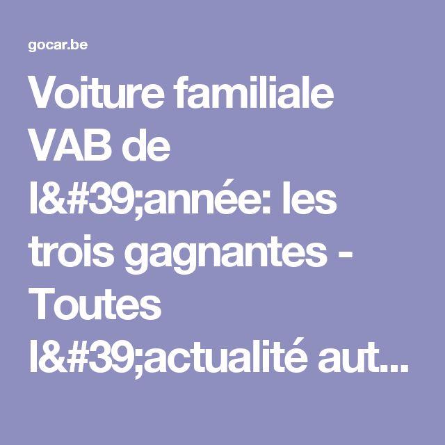 Voiture familiale VAB de l'année: les trois gagnantes - Toutes l'actualité automobile sur Gocar.be