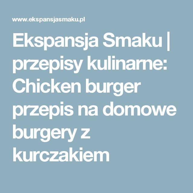 Ekspansja Smaku | przepisy kulinarne: Chicken burger przepis na domowe burgery z kurczakiem