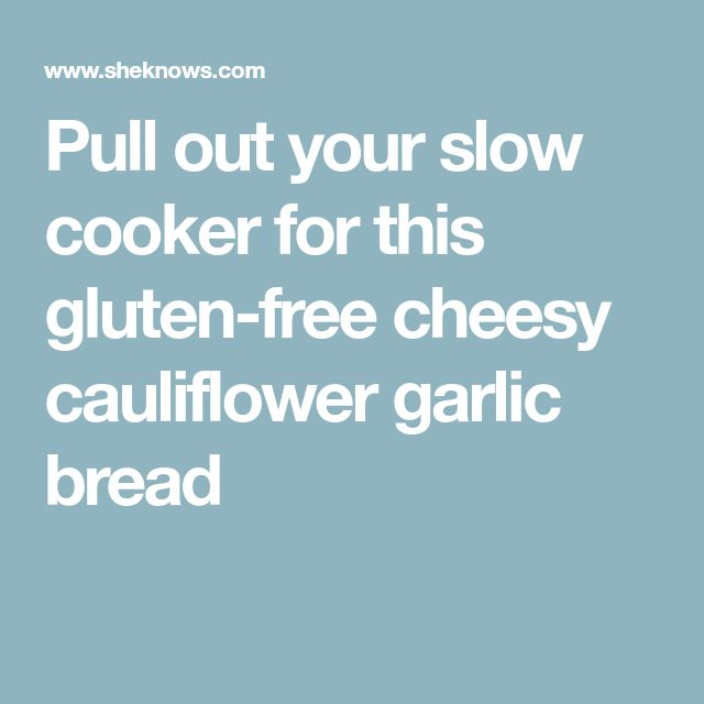 Pull out your slow cooker for this gluten-free cheesy cauliflower garlic bread