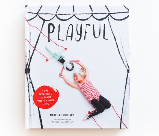 Playful: Fun Projects to Make with + For Kids