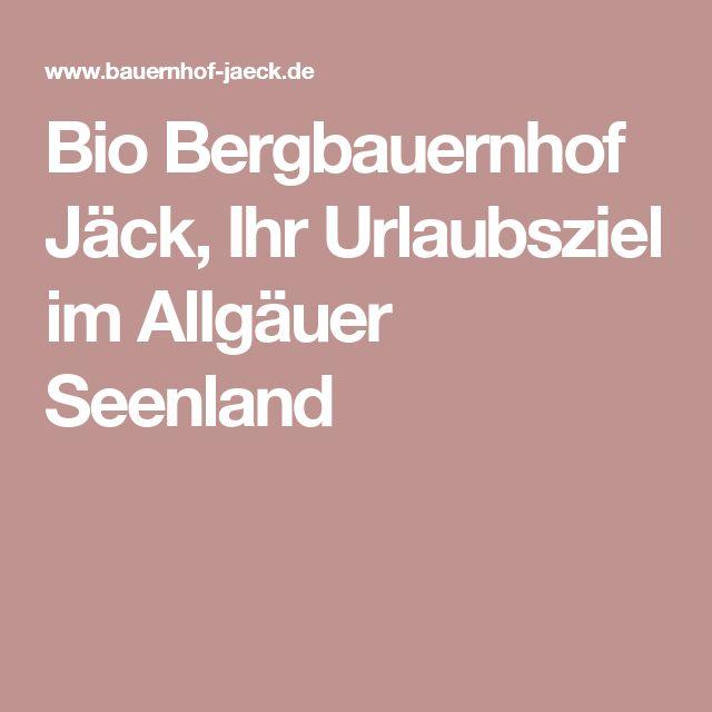 Bio Bergbauernhof Jäck, Ihr Urlaubsziel im Allgäuer Seenland