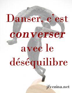 Danser, c'est converser avec le déséquilibre...