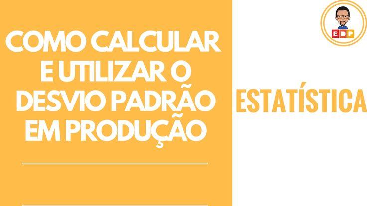 Estatistica Como calcular e utilizar o desvio padrao em um processo prod...