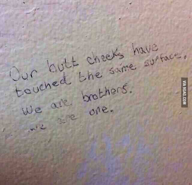 The bathroom stall at my university has a bigger sense of brotherhood than any fraternity on campus.