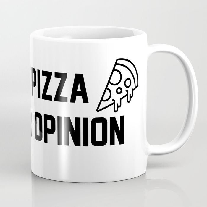 I want pizza not your opinion coffee mugs cute quotes funny unique for her him nerdy sayings cute cool beautiful pretty mom girly personalized design art handwriting awesome inspirational quote custom tumblr humor gift ideas