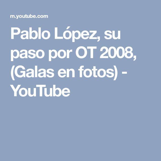 Pablo López, su paso por OT 2008, (Galas en fotos) - YouTube