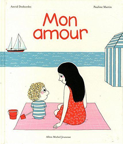 """Présentation de l'album jeunesse """"Mon amour"""" de Astrid Desbordes et Pauline Martin."""