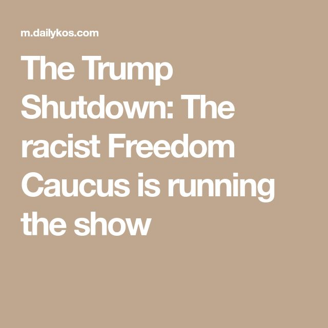 The Trump Shutdown: The racist Freedom Caucus is running the show