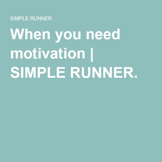 When you need motivation | SIMPLE RUNNER.