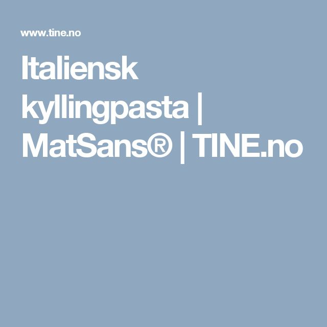 Italiensk kyllingpasta | MatSans® | TINE.no