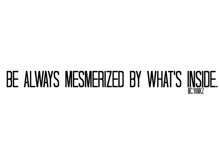 """""""Be always mesmerized by what's inside."""" @carlayankz  #writing #pinterest #poetry #blackandwhite #bnw #mood #mesmerize #inside #truefact #quote #citation #english #different #french #poetfromthenet #love #always #nighttalk #talk #realtalk"""