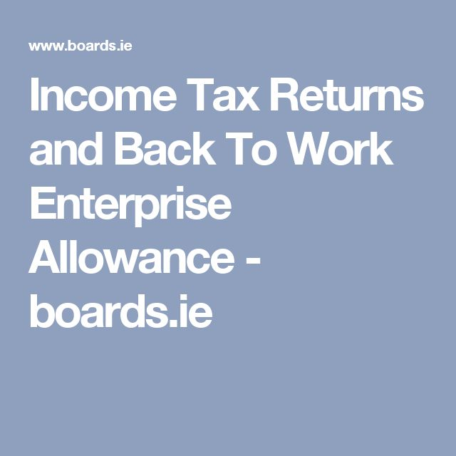 Income Tax Returns and Back To Work Enterprise Allowance - boards.ie