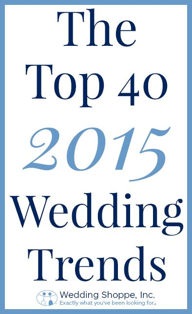 What are the wedding trends you need to know for 2015? We've got you covered! Here are the top 40.