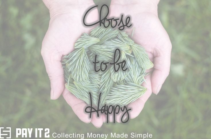 Choose to be happy. http://www.payit2.com/