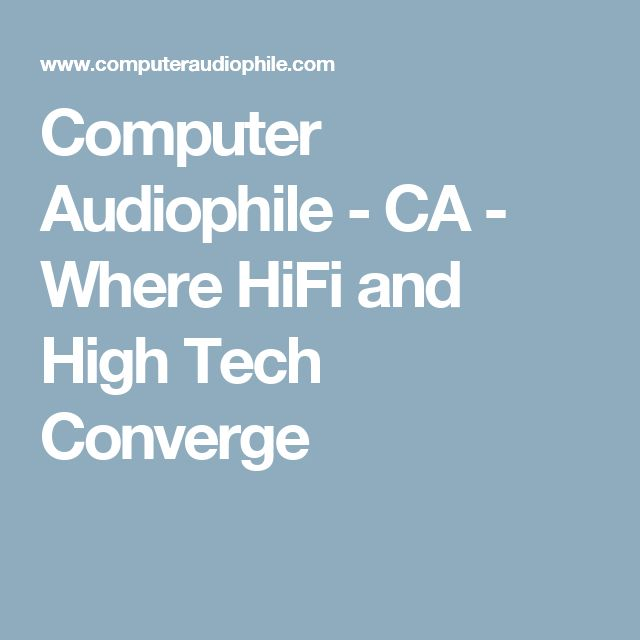 Computer Audiophile - CA - Where HiFi and High Tech Converge