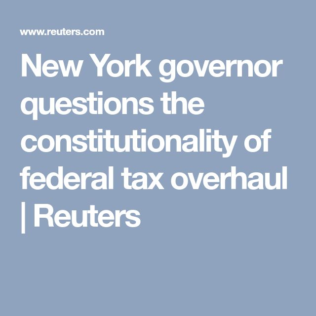 New York governor questions the constitutionality of federal tax overhaul   Reuters