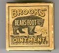 "Brooks' Bears-Foot Ointment for ""piles, sores, itch, tetter, eczema, chronic sore legs, dandruff and other scalp diseases, mange in dogs, sore backs and sore shoulders in horses."""