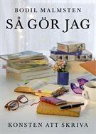 Så gör jag : konsten att skriva - Bodil Malmsten - Inbunden (9789174992151) - Böcker - CDON.COM