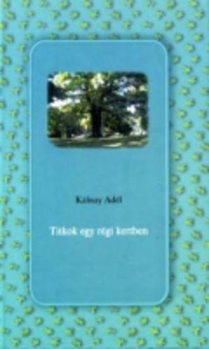 (113) Titkok egy régi kertben · Kálnay Adél · Könyv · Moly