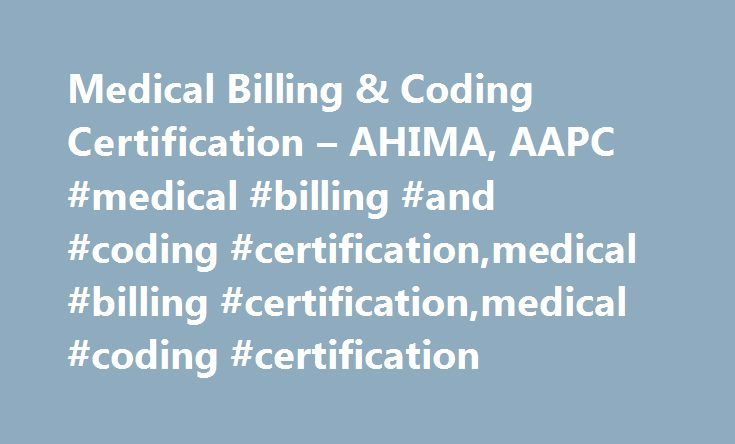 Medical Billing & Coding Certification – AHIMA, AAPC #medical #billing #and #coding #certification,medical #billing #certification,medical #coding #certification http://new-zealand.nef2.com/medical-billing-coding-certification-ahima-aapc-medical-billing-and-coding-certificationmedical-billing-certificationmedical-coding-certification/  # Medical Billing Coding Certification After graduating from an accredited medical billing and coding school or training program, the next step to becoming a…