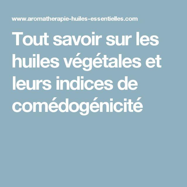 Tout savoir sur les huiles végétales et leurs indices de comédogénicité