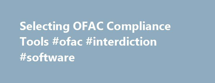 Selecting OFAC Compliance Tools #ofac #interdiction #software http://fresno.remmont.com/selecting-ofac-compliance-tools-ofac-interdiction-software/  # Selecting OFAC Compliance Tools 26 September 2002 Richard De Lotto Document Type: Research Note Note Number: DF-17-6496 Enterprises are asking about the major vendors of compliance systems for U.S. Office of Foreign Asset Control regulations. This type of application is needed by all U.S.-based businesses, regardless of industry. Key Issue…